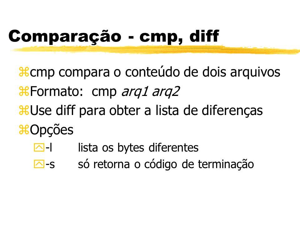 Comparação - cmp, diff zcmp compara o conteúdo de dois arquivos zFormato: cmp arq1 arq2 zUse diff para obter a lista de diferenças zOpções y-llista os