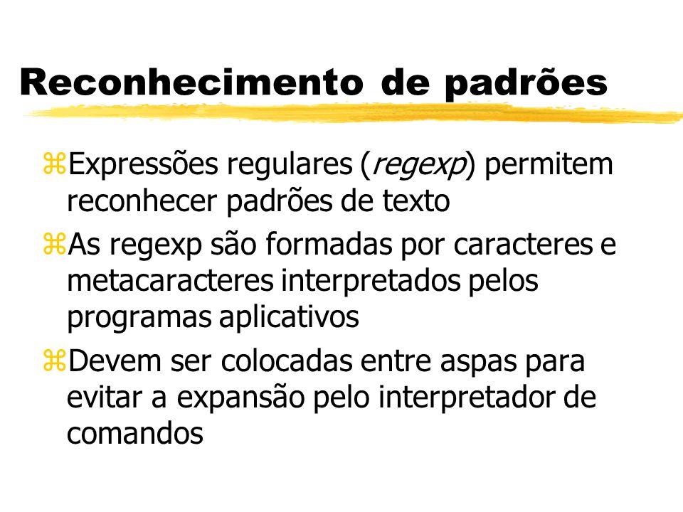 Reconhecimento de padrões zExpressões regulares (regexp) permitem reconhecer padrões de texto zAs regexp são formadas por caracteres e metacaracteres