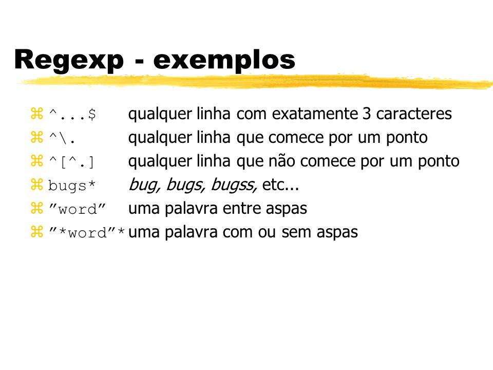 Regexp - exemplos ^...$ qualquer linha com exatamente 3 caracteres ^\. qualquer linha que comece por um ponto ^[^.] qualquer linha que não comece por