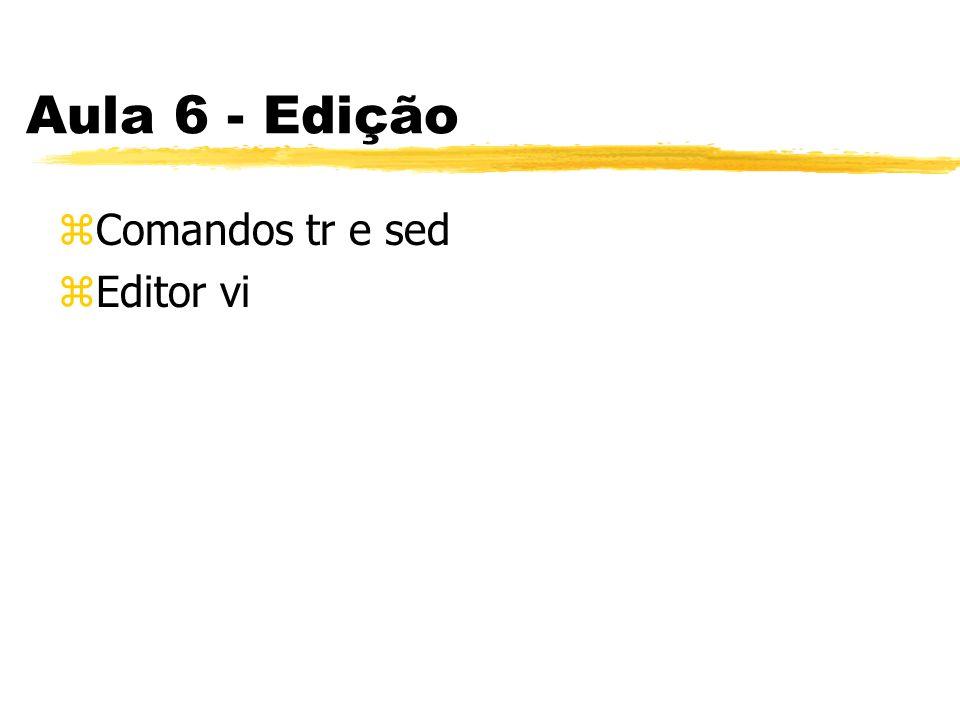 Aula 6 - Edição zComandos tr e sed zEditor vi