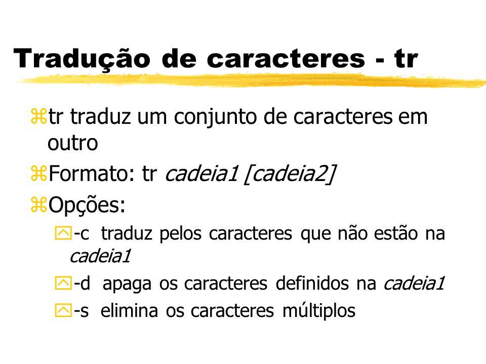 Tradução de caracteres - tr ztr traduz um conjunto de caracteres em outro zFormato: tr cadeia1 [cadeia2] zOpções: y-c traduz pelos caracteres que não