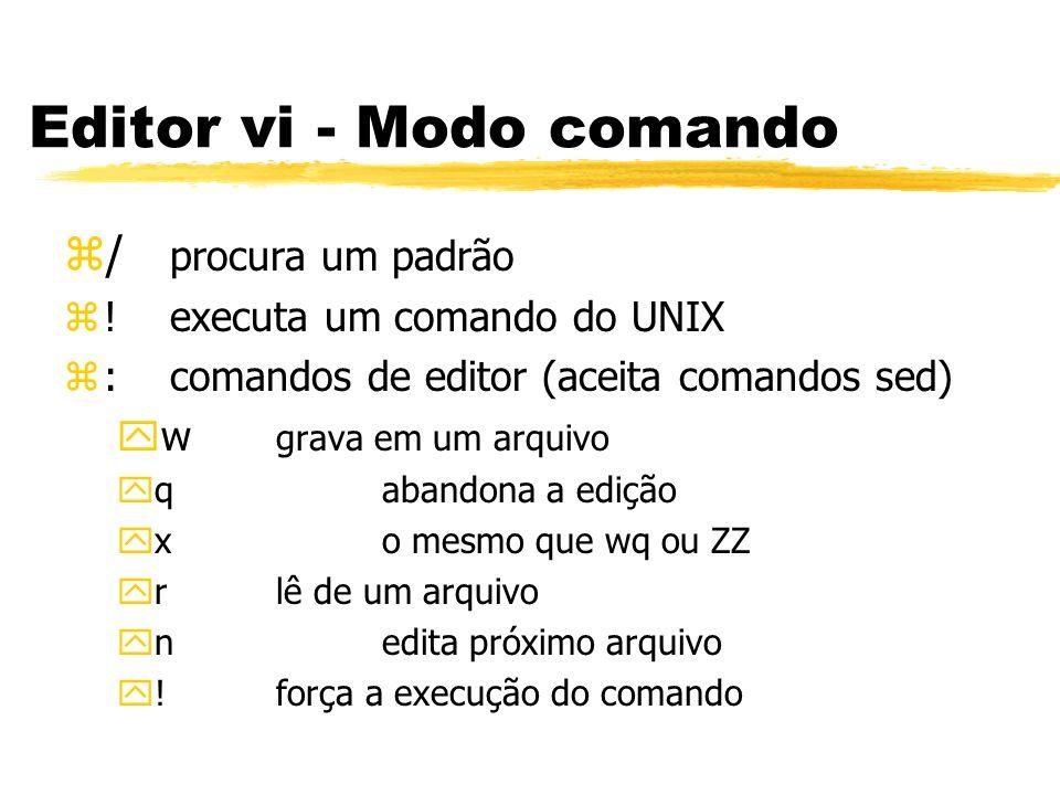 Editor vi - Modo comando z/ procura um padrão z! executa um comando do UNIX z:comandos de editor (aceita comandos sed) yw grava em um arquivo yqabando