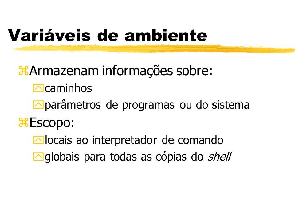 Variáveis de ambiente zArmazenam informações sobre: ycaminhos yparâmetros de programas ou do sistema zEscopo: ylocais ao interpretador de comando yglo