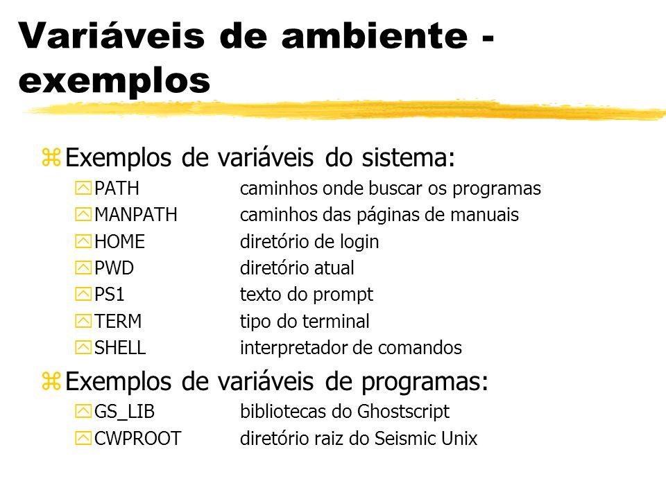 Variáveis de ambiente - exemplos zExemplos de variáveis do sistema: yPATHcaminhos onde buscar os programas yMANPATHcaminhos das páginas de manuais yHO