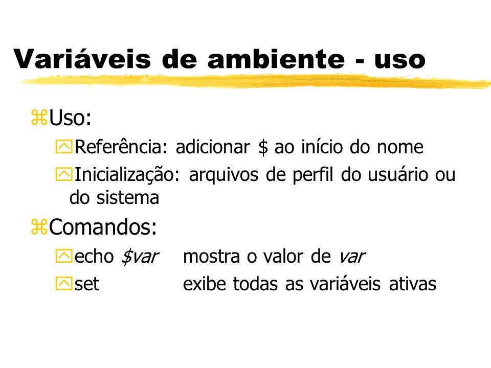 Variáveis de ambiente - uso zUso: yReferência: adicionar $ ao início do nome yInicialização: arquivos de perfil do usuário ou do sistema zComandos: ye