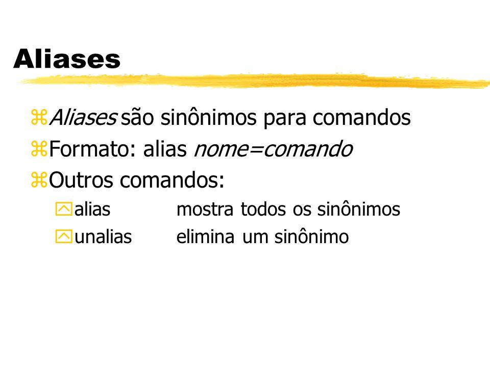 Aliases zAliases são sinônimos para comandos zFormato: alias nome=comando zOutros comandos: yaliasmostra todos os sinônimos yunaliaselimina um sinônim