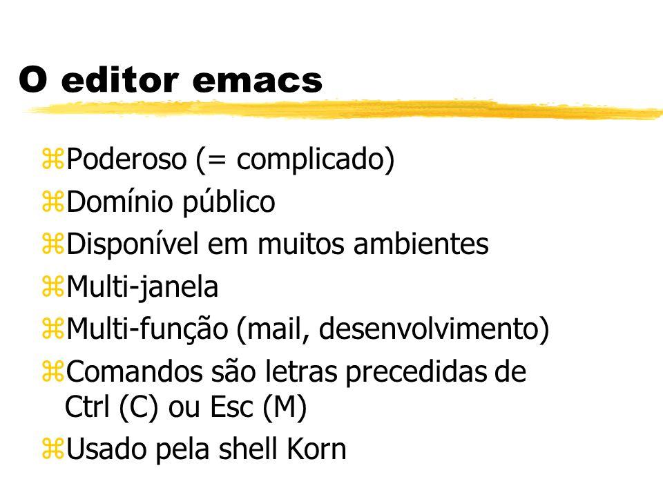O editor emacs zPoderoso (= complicado) zDomínio público zDisponível em muitos ambientes zMulti-janela zMulti-função (mail, desenvolvimento) zComandos