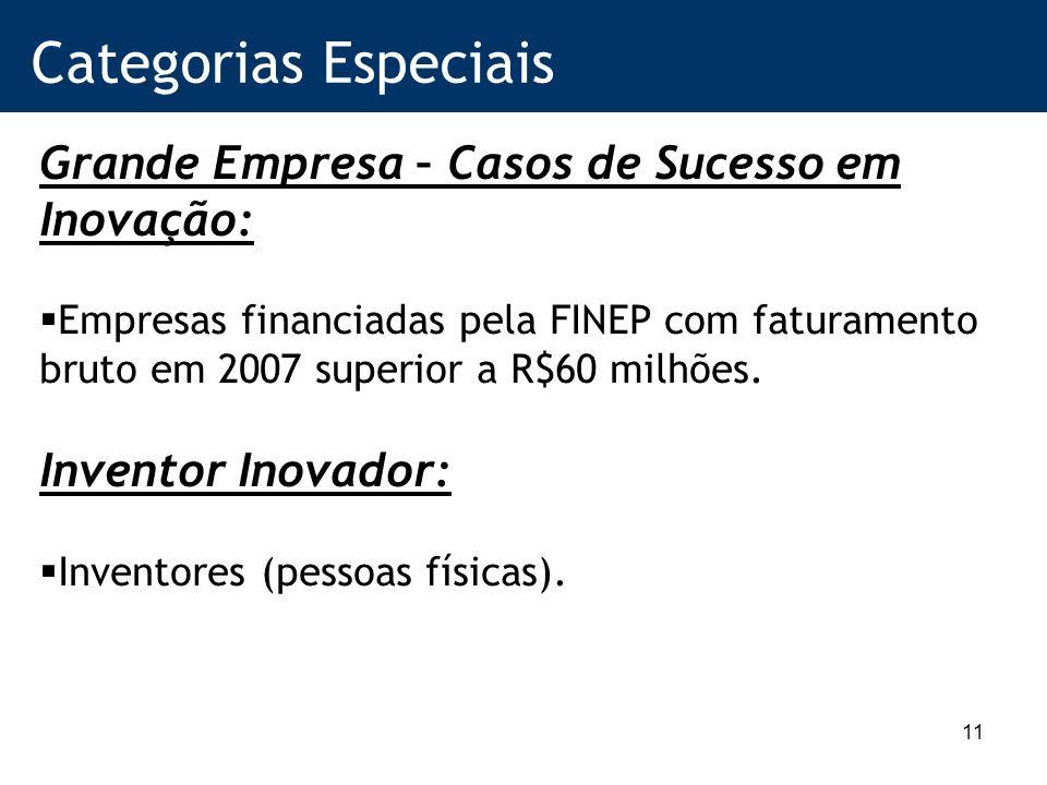 11 Categorias Especiais Grande Empresa – Casos de Sucesso em Inovação: Empresas financiadas pela FINEP com faturamento bruto em 2007 superior a R$60 milhões.