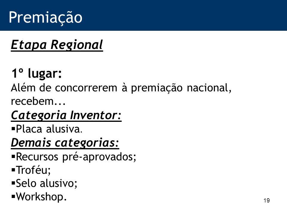 19 Premiação Etapa Regional 1º lugar: Além de concorrerem à premiação nacional, recebem...
