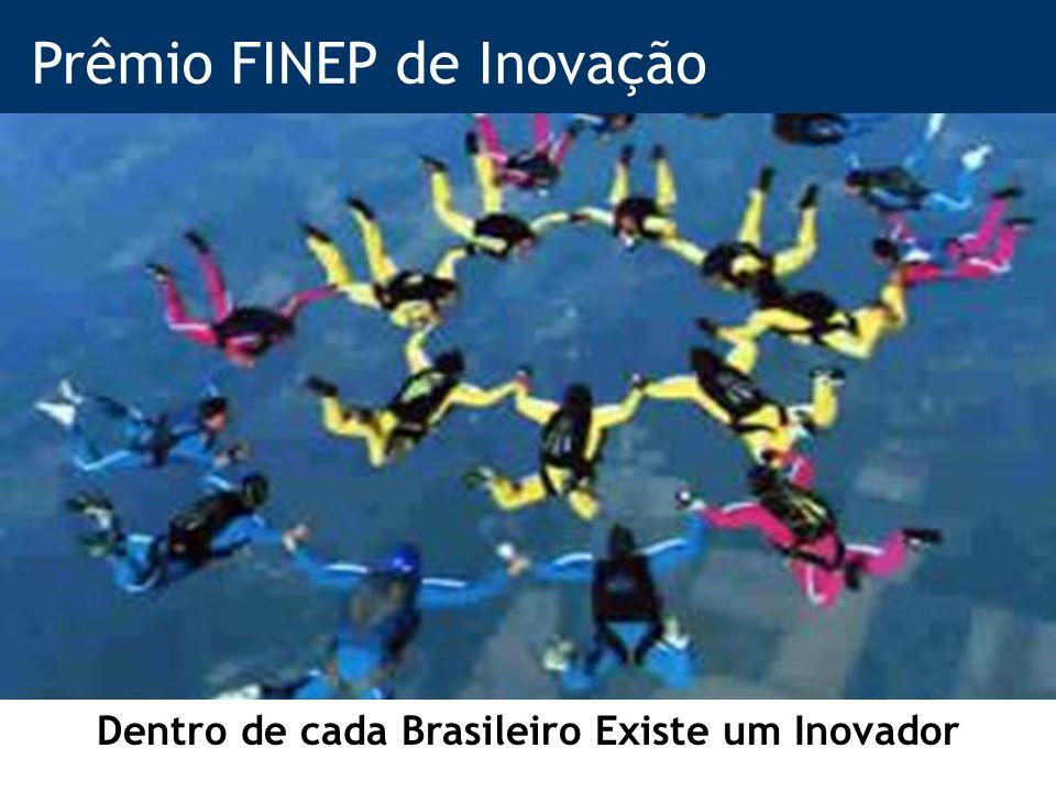 Prêmio FINEP de Inovação Dentro de cada Brasileiro Existe um Inovador