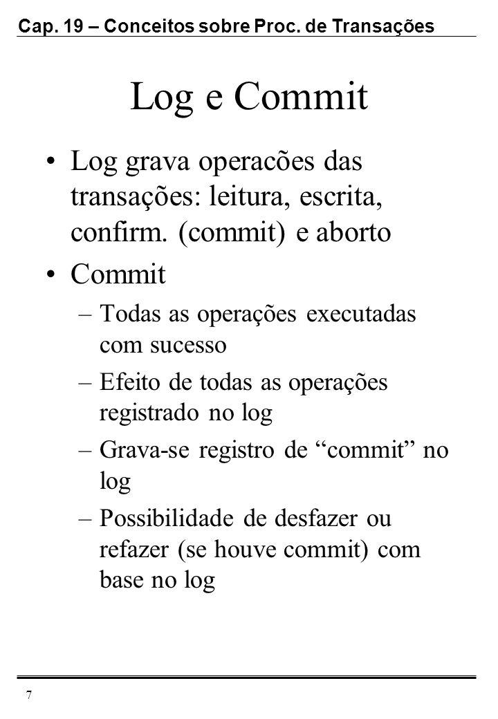 Cap. 19 – Conceitos sobre Proc. de Transações 7 Log e Commit Log grava operacões das transações: leitura, escrita, confirm. (commit) e aborto Commit –