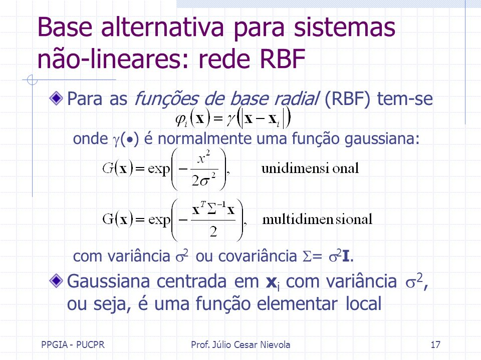 PPGIA - PUCPRProf. Júlio Cesar Nievola17 Base alternativa para sistemas não-lineares: rede RBF Para as funções de base radial (RBF) tem-se onde ( ) é