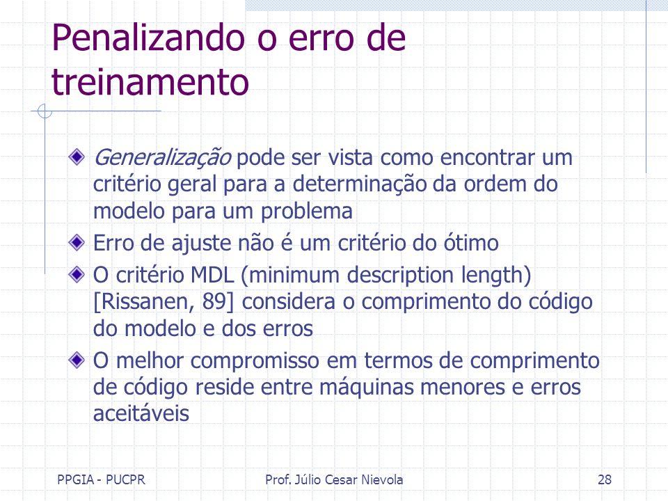 PPGIA - PUCPRProf. Júlio Cesar Nievola28 Penalizando o erro de treinamento Generalização pode ser vista como encontrar um critério geral para a determ