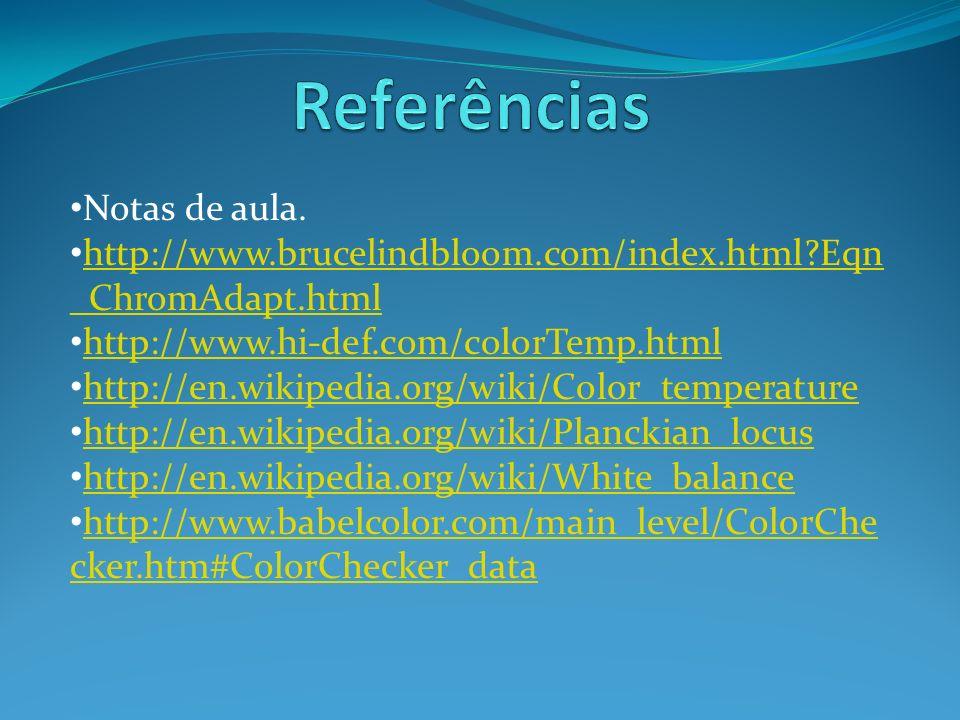Notas de aula. http://www.brucelindbloom.com/index.html?Eqn _ChromAdapt.html http://www.brucelindbloom.com/index.html?Eqn _ChromAdapt.html http://www.
