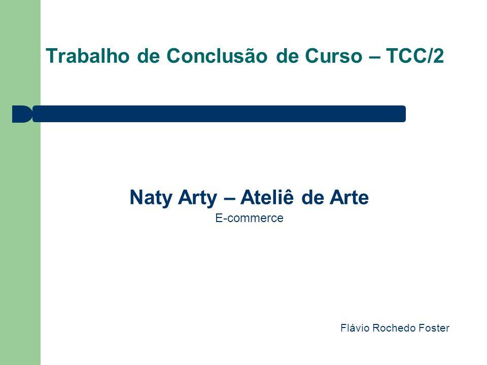 Trabalho de Conclusão de Curso – TCC/2 Naty Arty – Ateliê de Arte E-commerce Flávio Rochedo Foster