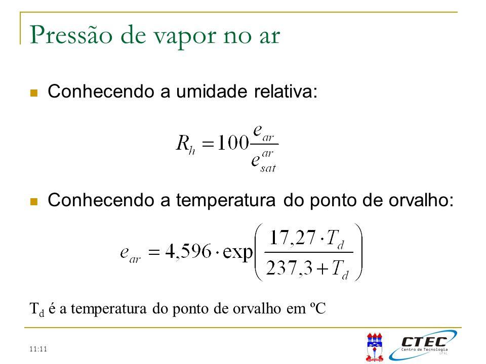11:11 Temperatura Pressão de vapor no ar Conhecendo a umidade relativa: Conhecendo a temperatura do ponto de orvalho: T d é a temperatura do ponto de