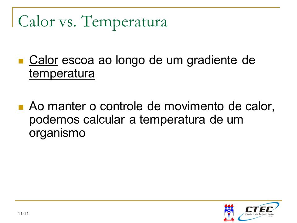 11:11 Calor escoa ao longo de um gradiente de temperatura Ao manter o controle de movimento de calor, podemos calcular a temperatura de um organismo C