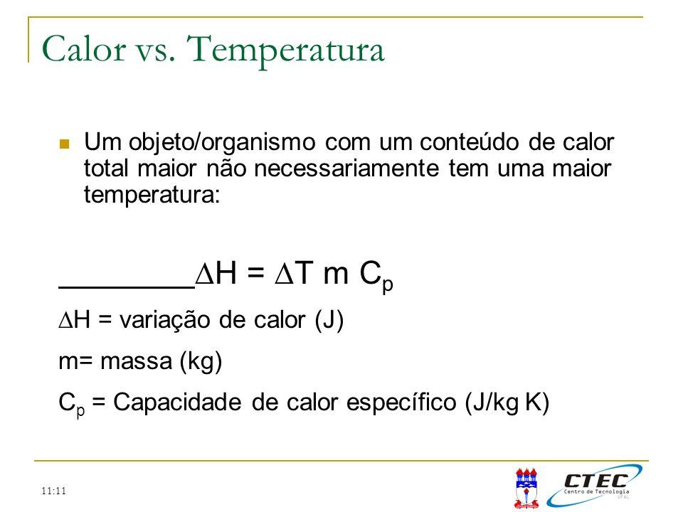 11:11 Um objeto/organismo com um conteúdo de calor total maior não necessariamente tem uma maior temperatura: H = T m C p H = variação de calor (J) m=