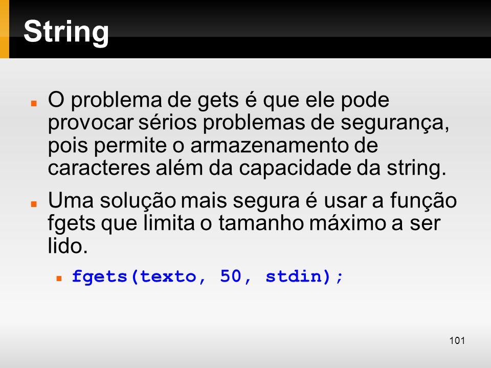 String O problema de gets é que ele pode provocar sérios problemas de segurança, pois permite o armazenamento de caracteres além da capacidade da stri