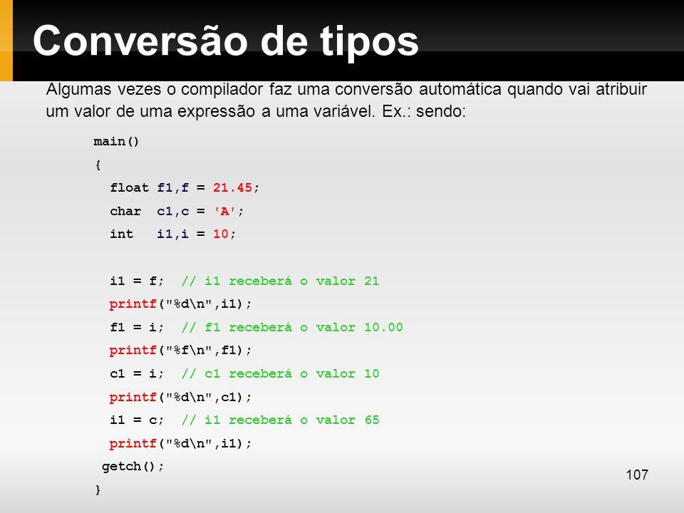 Conversão de tipos Algumas vezes o compilador faz uma conversão automática quando vai atribuir um valor de uma expressão a uma variável. Ex.: sendo: m