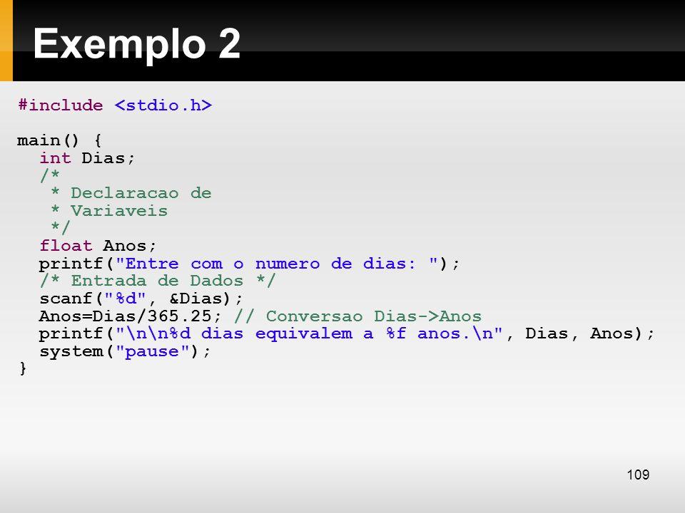 Exemplo 2 #include main() { int Dias; /* * Declaracao de * Variaveis */ float Anos; printf(