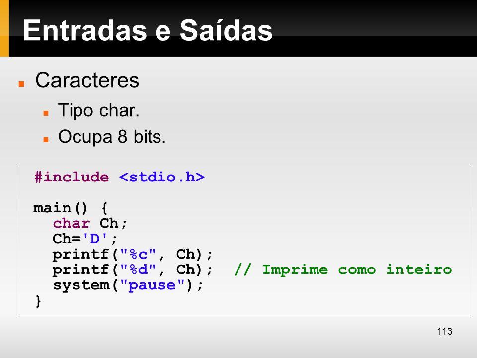 Entradas e Saídas Caracteres Tipo char. Ocupa 8 bits. #include main() { char Ch; Ch='D'; printf(