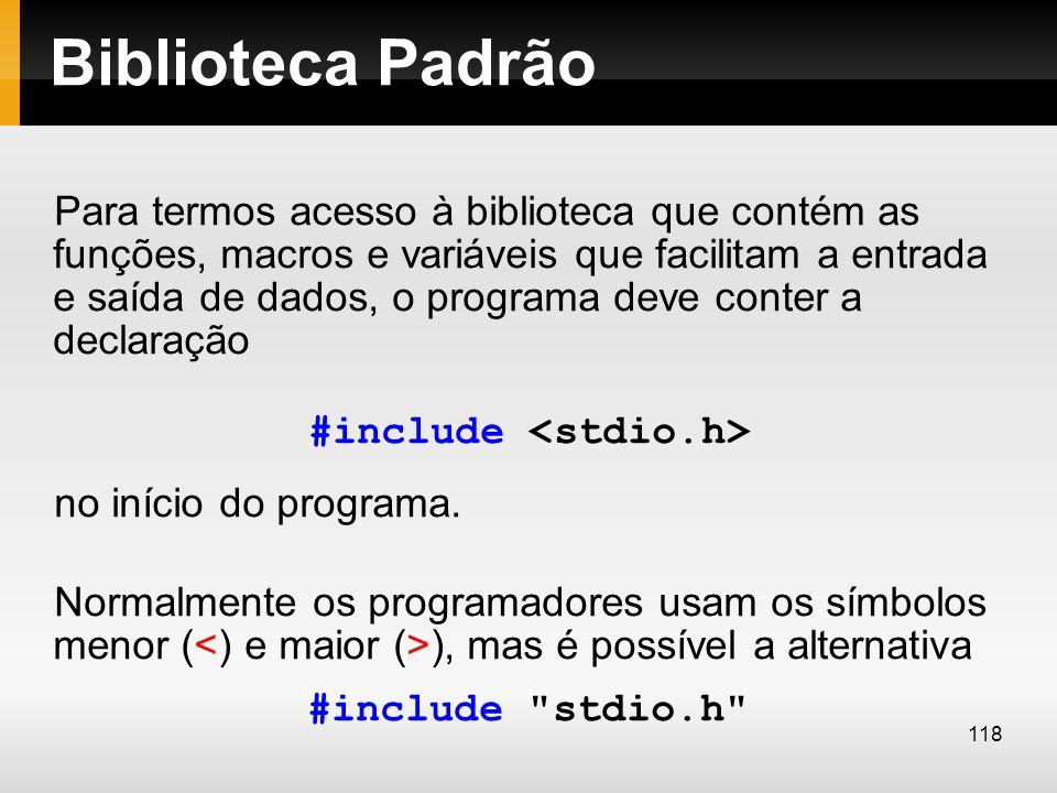 Biblioteca Padrão Para termos acesso à biblioteca que contém as funções, macros e variáveis que facilitam a entrada e saída de dados, o programa deve