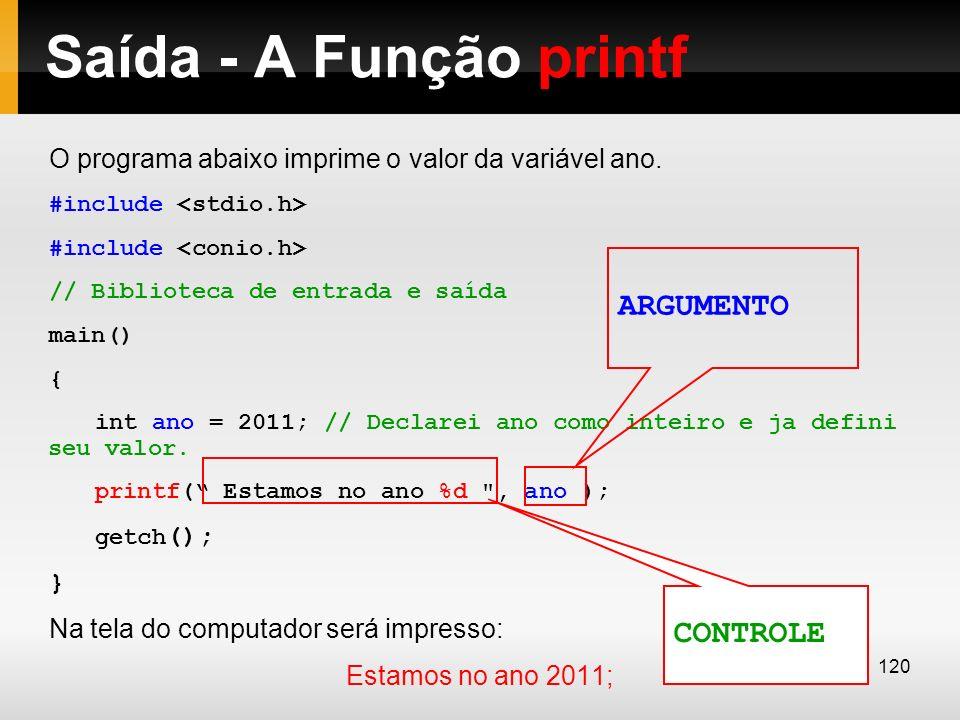Saída - A Função printf O programa abaixo imprime o valor da variável ano. #include // Biblioteca de entrada e saída main() { int ano = 2011; // Decla