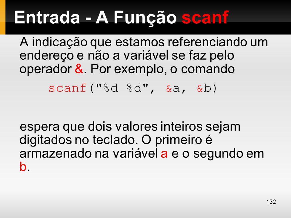 Entrada - A Função scanf A indicação que estamos referenciando um endereço e não a variável se faz pelo operador &. Por exemplo, o comando scanf(