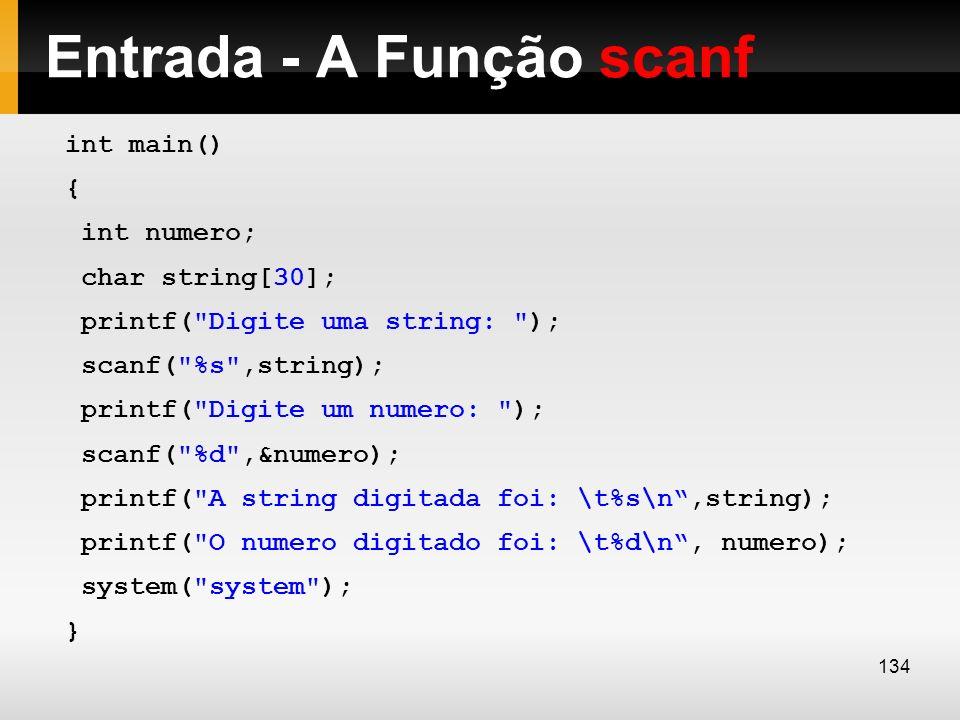Entrada - A Função scanf int main() { int numero; char string[30]; printf(