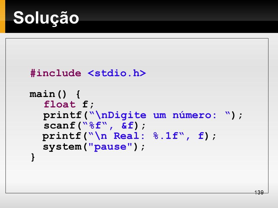 Solução #include main() { float f; printf(\nDigite um número: ); scanf(%f, &f); printf(\n Real: %.1f, f); system(