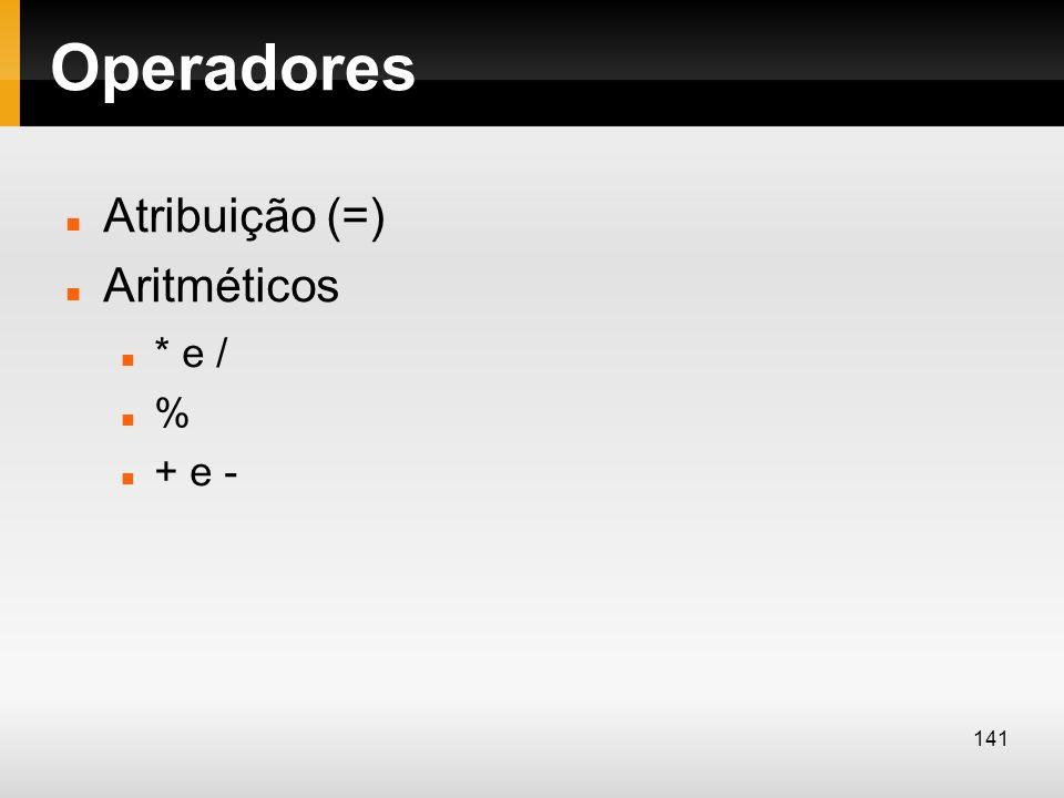 Operadores Atribuição (=) Aritméticos * e / % + e - 141
