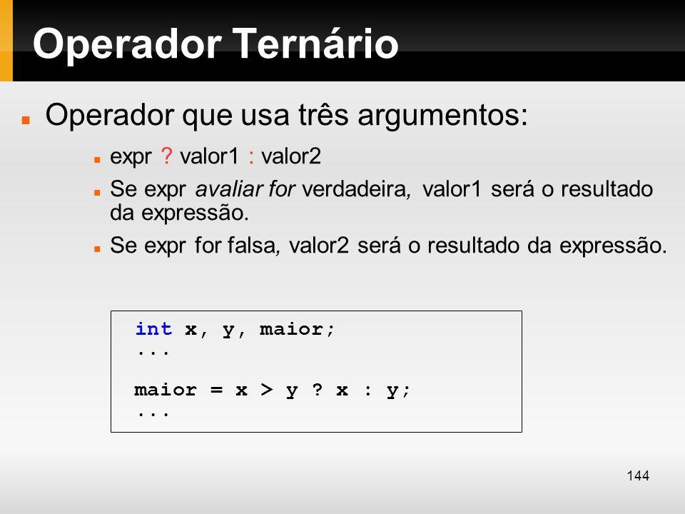 Operador Ternário Operador que usa três argumentos: expr ? valor1 : valor2 Se expr avaliar for verdadeira, valor1 será o resultado da expressão. Se ex