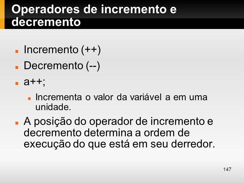 Operadores de incremento e decremento Incremento (++) Decremento (--) a++; Incrementa o valor da variável a em uma unidade. A posição do operador de i