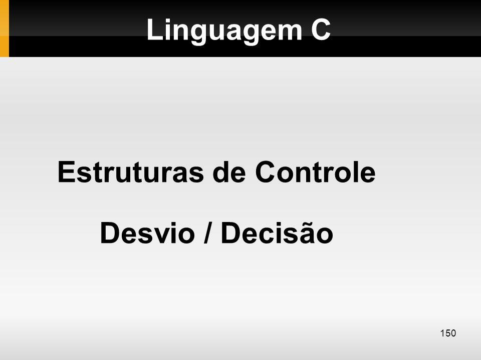 Linguagem C Estruturas de Controle Desvio / Decisão 150