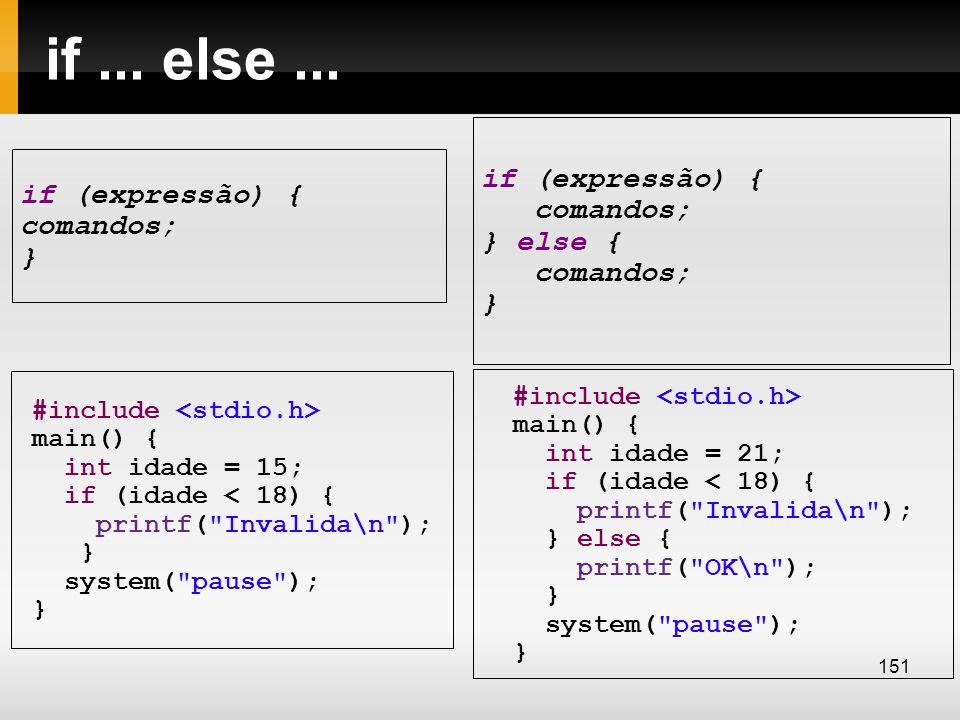 if... else... if (expressão) { comandos; } if (expressão) { comandos; } else { comandos; } #include main() { int idade = 15; if (idade < 18) { printf(