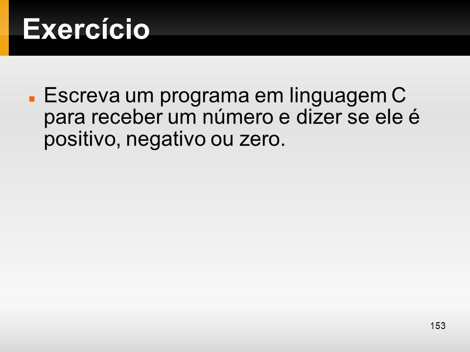 Exercício Escreva um programa em linguagem C para receber um número e dizer se ele é positivo, negativo ou zero. 153
