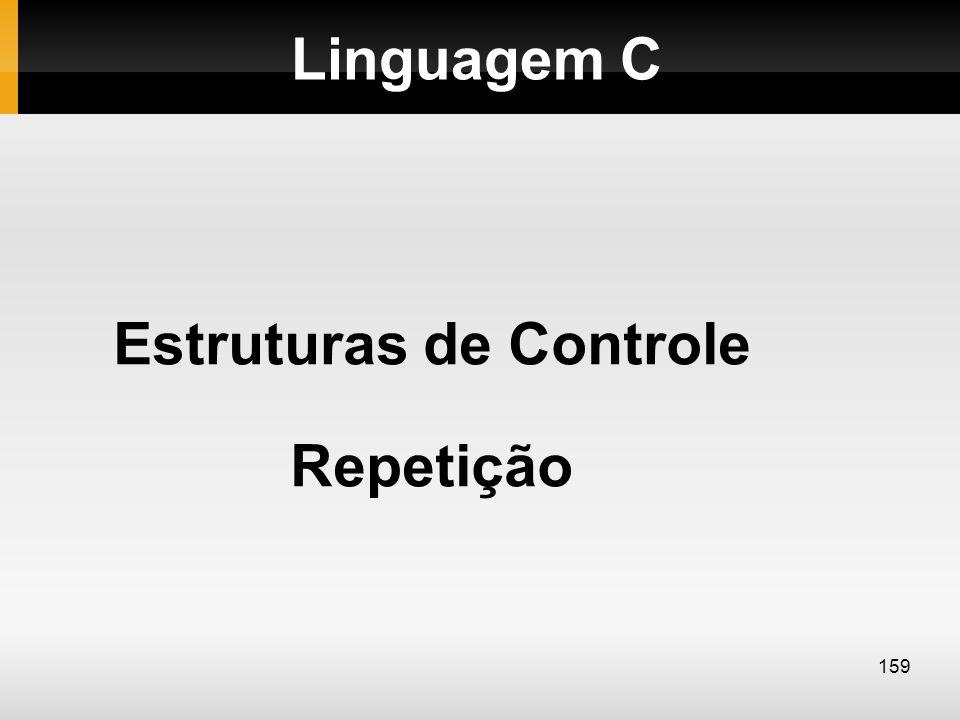 Linguagem C Estruturas de Controle Repetição 159