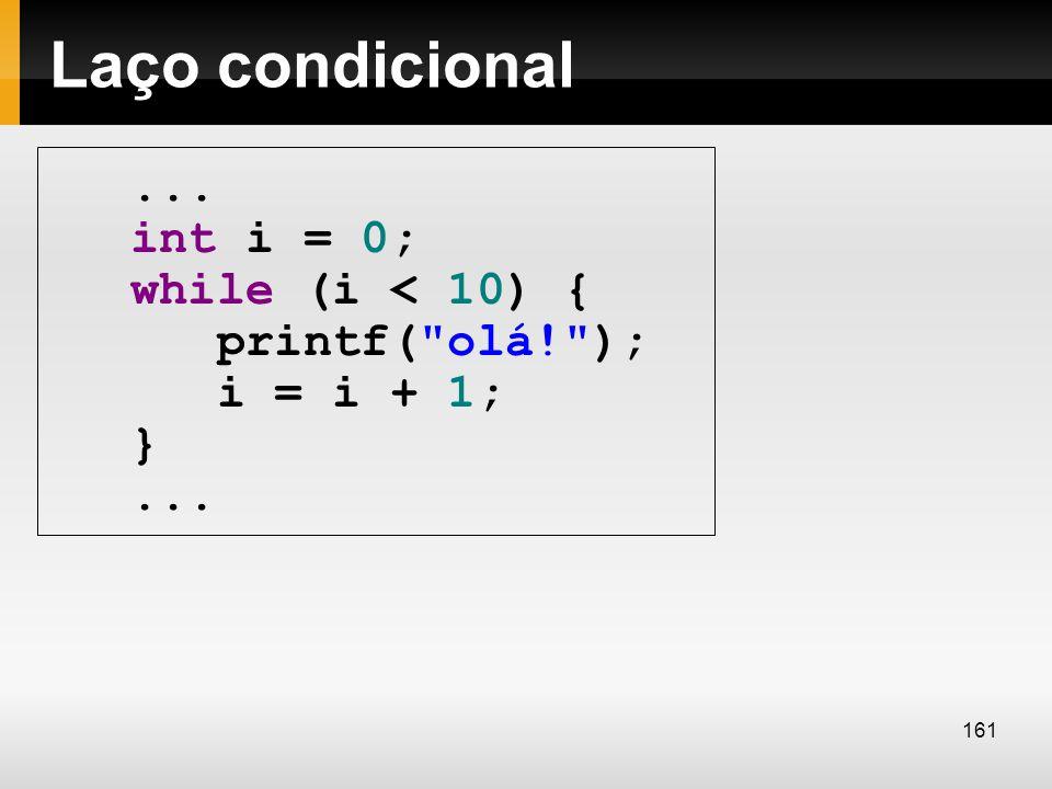 Laço condicional... int i = 0; while (i < 10) { printf(