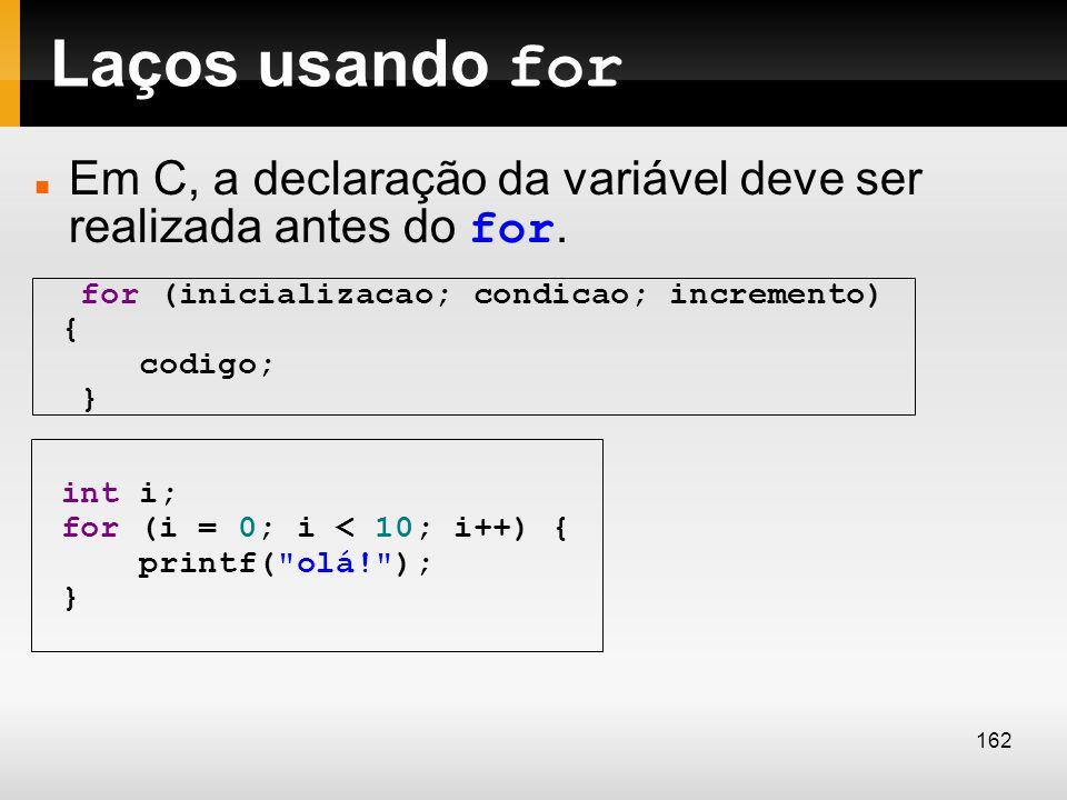 Laços usando for Em C, a declaração da variável deve ser realizada antes do for. for (inicializacao; condicao; incremento) { codigo; } int i; for (i =