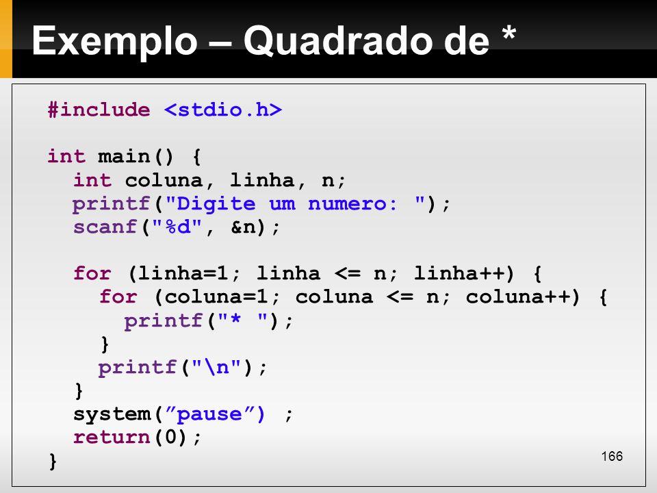 Exemplo – Quadrado de * #include int main() { int coluna, linha, n; printf(
