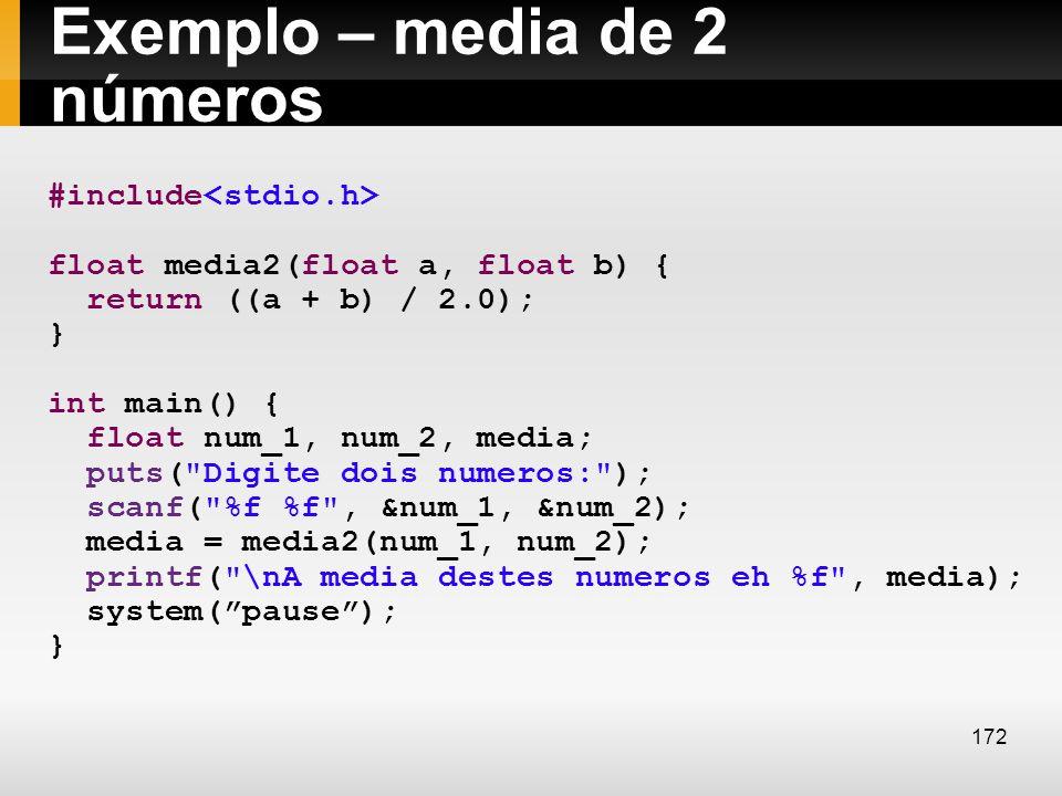 Exemplo – media de 2 números #include float media2(float a, float b) { return ((a + b) / 2.0); } int main() { float num_1, num_2, media; puts(
