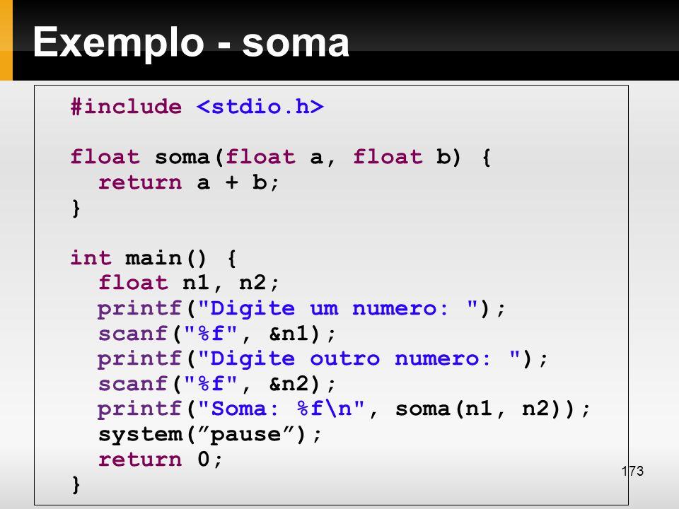 Exemplo - soma #include float soma(float a, float b) { return a + b; } int main() { float n1, n2; printf(
