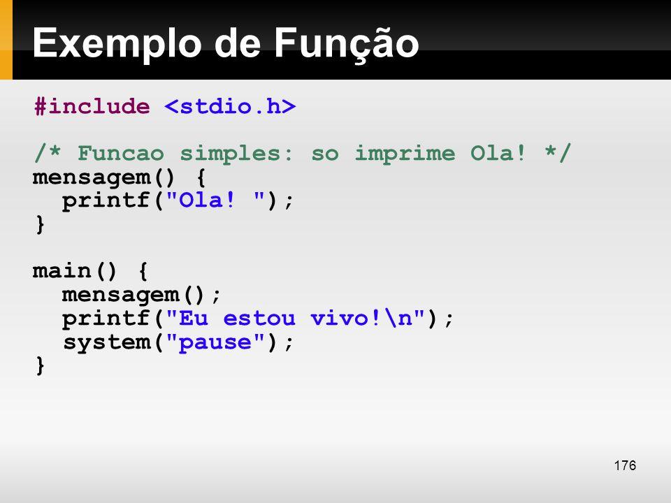 Exemplo de Função #include /* Funcao simples: so imprime Ola! */ mensagem() { printf(