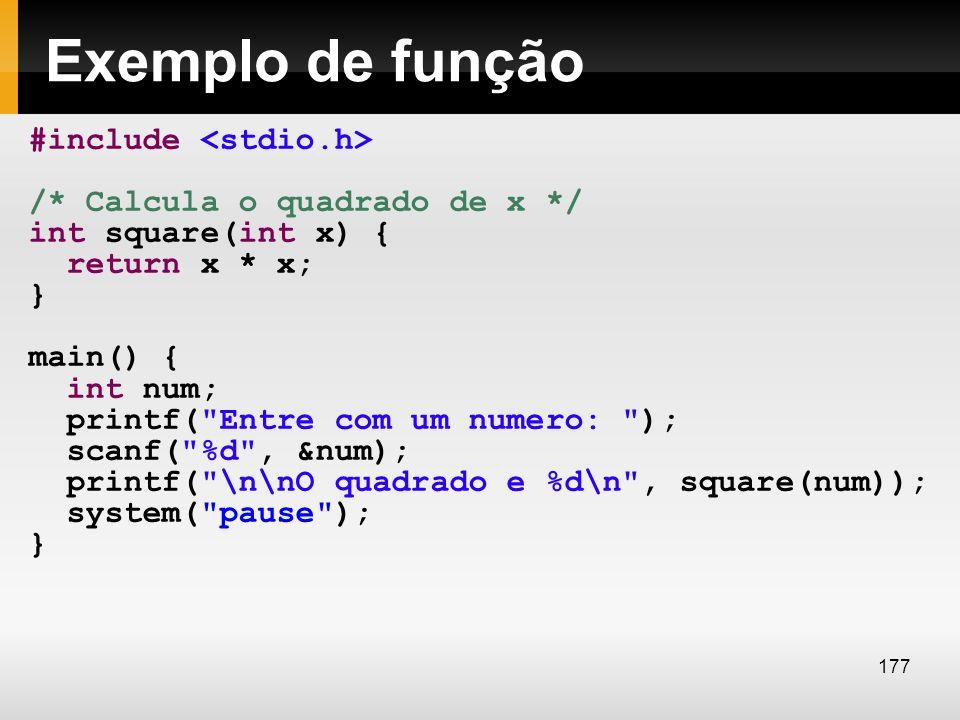 Exemplo de função #include /* Calcula o quadrado de x */ int square(int x) { return x * x; } main() { int num; printf(