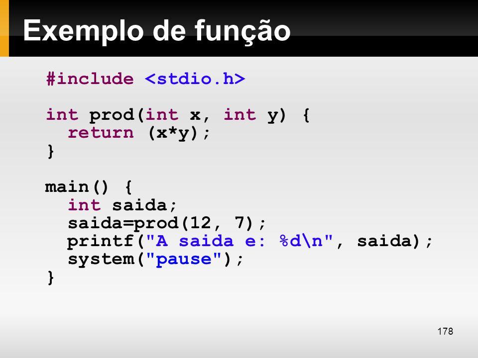 Exemplo de função #include int prod(int x, int y) { return (x*y); } main() { int saida; saida=prod(12, 7); printf(