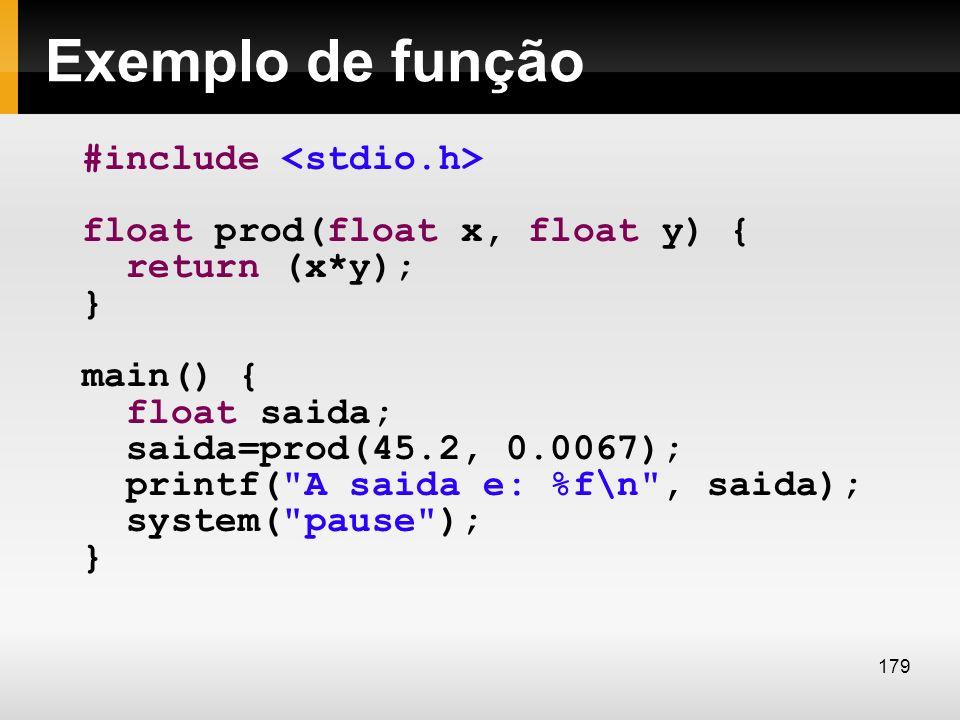 Exemplo de função #include float prod(float x, float y) { return (x*y); } main() { float saida; saida=prod(45.2, 0.0067); printf(
