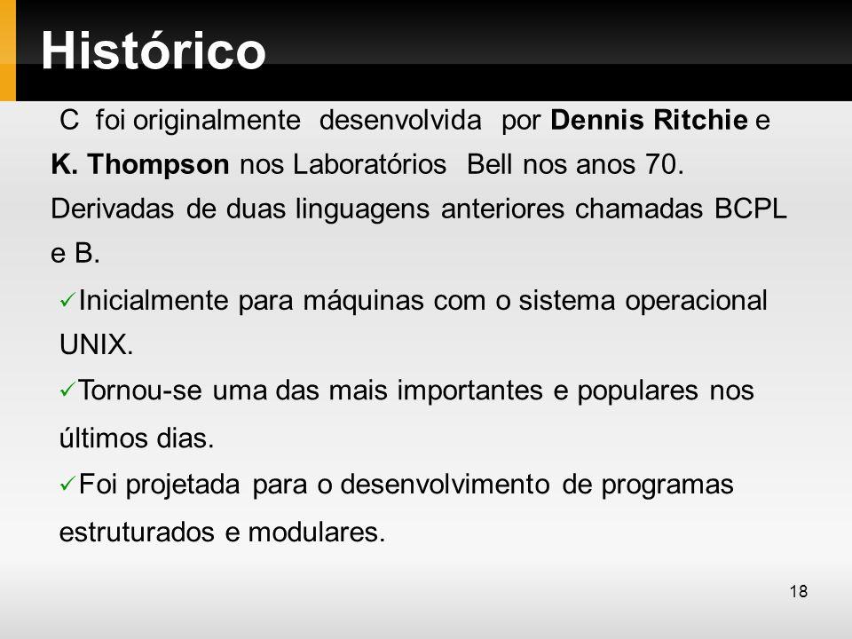 Histórico C foi originalmente desenvolvida por Dennis Ritchie e K. Thompson nos Laboratórios Bell nos anos 70. Derivadas de duas linguagens anteriores