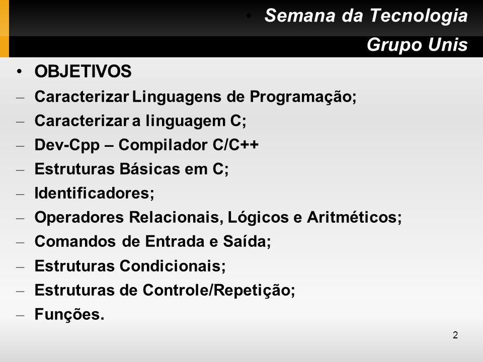 OBJETIVOS – Caracterizar Linguagens de Programação; – Caracterizar a linguagem C; – Dev-Cpp – Compilador C/C++ – Estruturas Básicas em C; – Identifica
