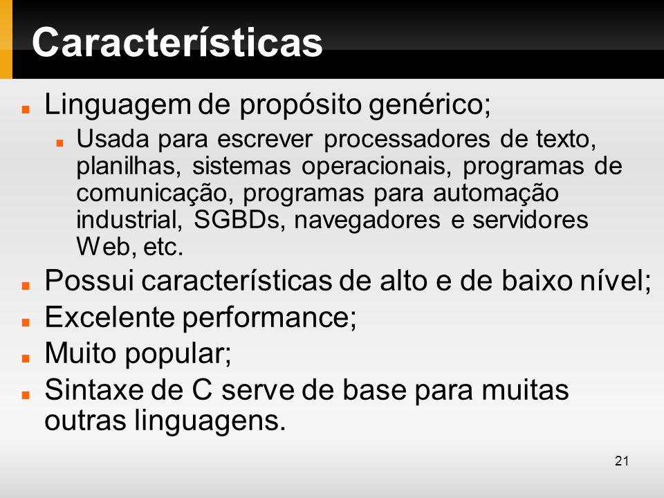 Características Linguagem de propósito genérico; Usada para escrever processadores de texto, planilhas, sistemas operacionais, programas de comunicaçã